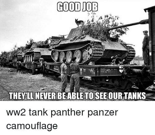 They Ll Never Beable To See Our Tanks Ww2 Tank Panther Panzer