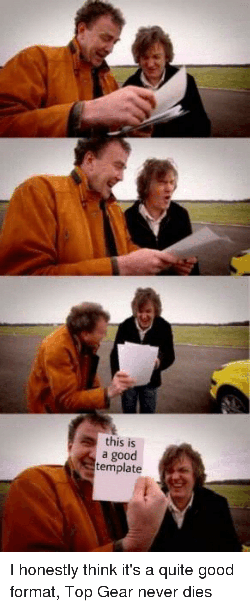 This Is A Good Template Top Gear Meme On Me Me