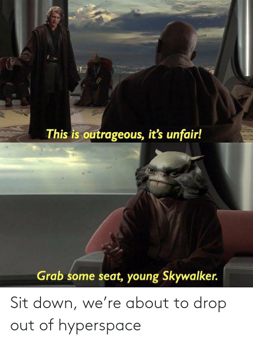 This Is Outrageous It S Unfair Grab Some Seat Young Skywalker Sit