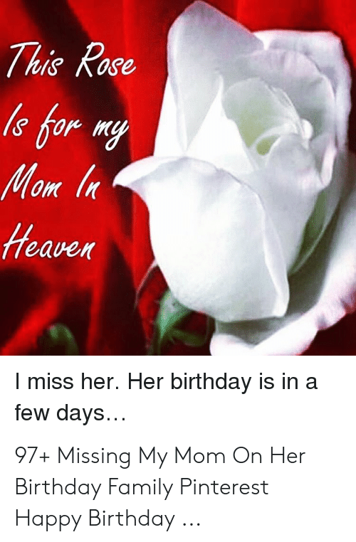 This Rase Mom Eaven L Miss Her Her Birthday Is In A Few Days 97 Missing My Mom On Her Birthday Family Pinterest Happy Birthday Birthday Meme On Me Me