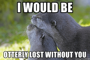 Iwould Be Otteriylost Without You Memegeneratornet I Would Be