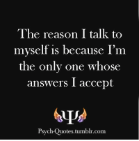 Tumblr Psych And Quotes The Reason I Talk To Myself Is Because Im The Only One Whose Answers I Accept Psych Quotes Tumblr Com