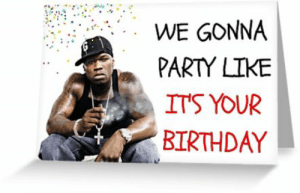 We Gonna Party Like Its Your Birthday 50cent Birthday Card Rapper Greeting Card Meme Greeting Cards Birthday Meme On Me Me