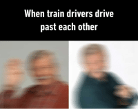 When Train Drivers Drive Past Each Other Do They Actually See Who