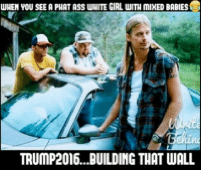 When You See A Phat Ass White Girl With Miked Babies Trump2016building That Wall  F0 9f 98 82 F0 9f 98 82 F0 9f 98 82 F0 9f 98 82 F0 9f 98 82 F0 9f 98 82 F0 9f 98 82 Whitegirlwednesday Pettypost Pett