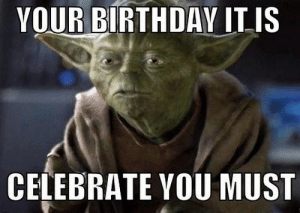 Your Birthday It Is Celebrate You Must Star Wars Birthday Memes Wishesgreeting Birthday Meme On Me Me