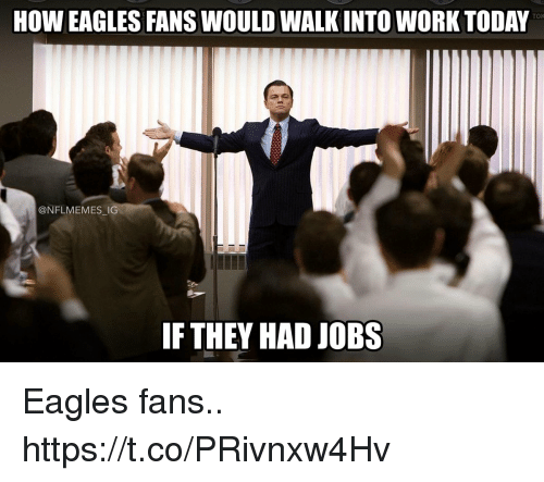 Tok How Eagles Fans Would Walk Into Work Today Ig If They Had Jobs