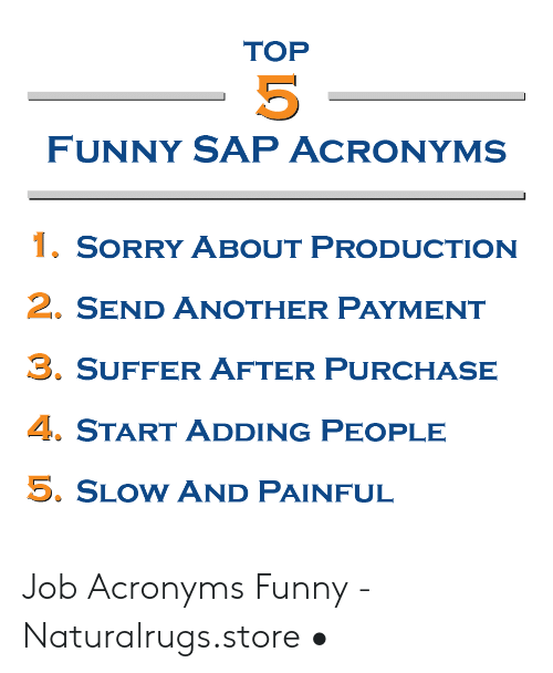 Top Funny Sap Acronyms 1 Sorry About Production 2 Send Another