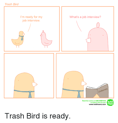 Trash Bird I M Ready For My Job Interview What S A Job Interview
