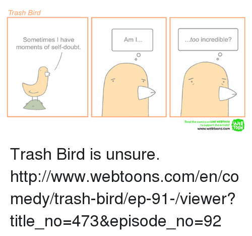 Trash Bird Sometimes I Have Moments Of Self Doubt Am I Too