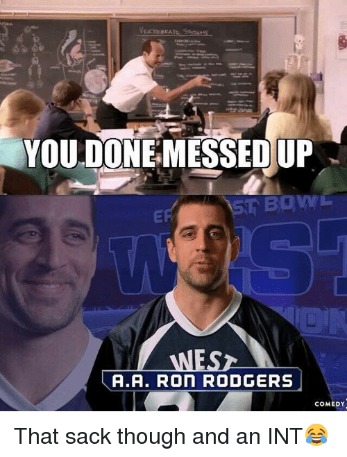Veeteerat You Done Messed Up Wesz Aa Ron Rodgers Comedy That Sack