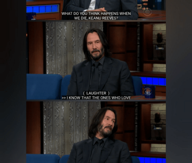 Love Wholesome And Laughter What Do You Think Happens When We Die Keanu Reeves