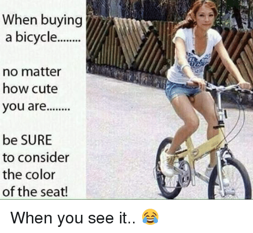 When Buying A Bicycle No Matter How Cute You Are Be Sure To