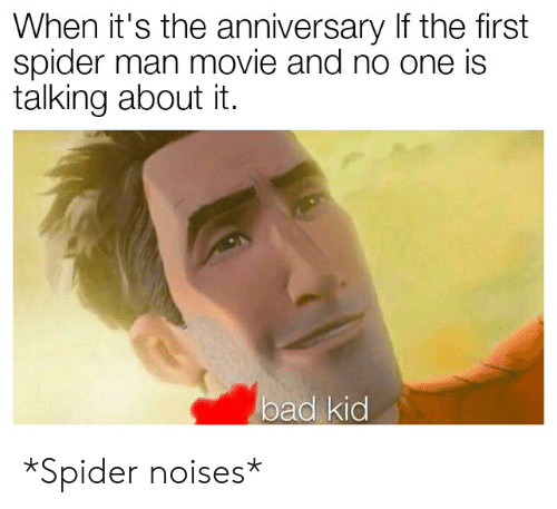 When It S The Anniversary If The First Spider Man Movie And No One