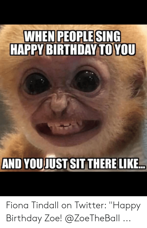 When People Sing Happy Birthday To You And You Just Sit There Like