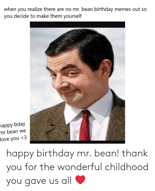 When Realize There Are No Mr Bean Birthday Memes Out So You You Decide To Make Them Yourself Nappy Bday Mr Bean We Love You 3 Happy Birthday Mr Bean Thank You