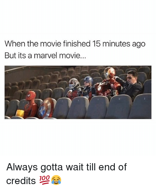 Image result for when the movie finished about 5 minutes ago but it's a marvel movie