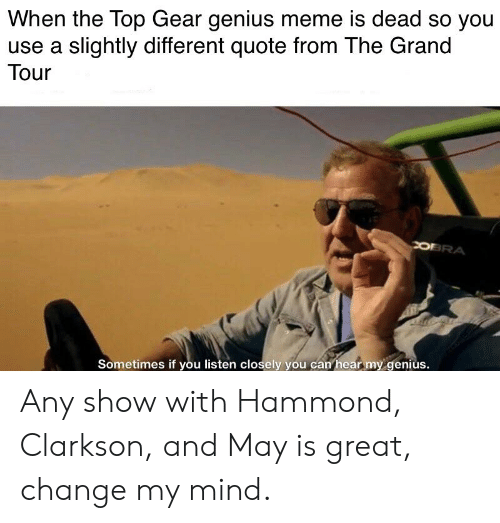 When The Top Gear Genius Meme Is Dead So You Use A Slightly
