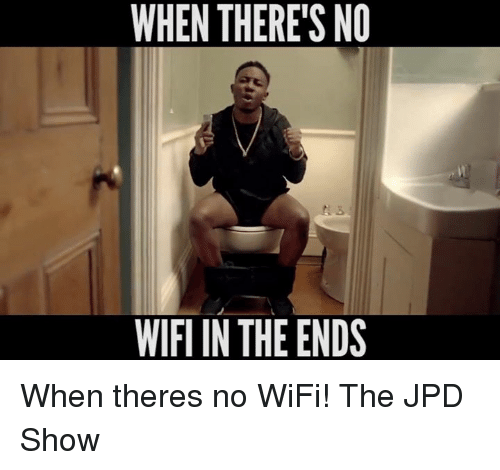 When There S No Wifiin The Ends When Theres No Wifi The Jpd Show