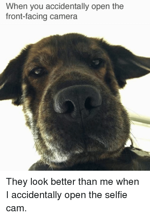 It S True Whenever I Accidentally Open My Front Camera I Jump