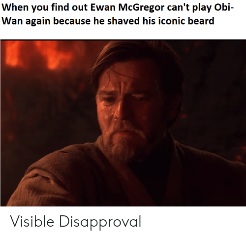 When You Find Out Ewan Mcgregor Can T Play Obi Wan Again Because