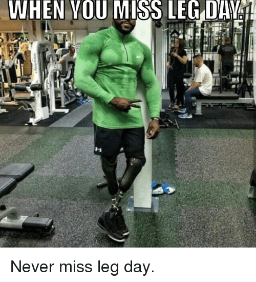 When You Miss Leg Day Never Miss Leg Day Funny Meme On Me Me