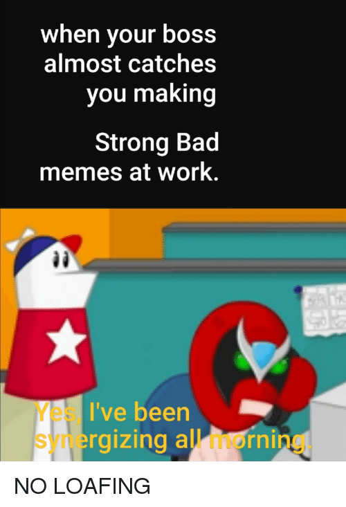 When Your Boss Almost Catches You Making Strong Bad Memes At Work
