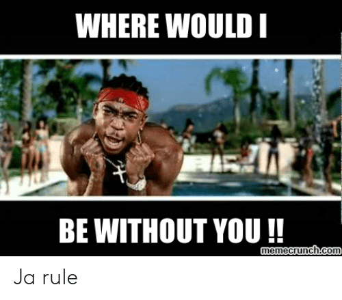 Where Would Be Without You Emecrunch Co Ja Rule Ja Rule Meme