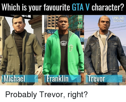 Which Is Your Favourite Gta V Character Unilad Gaming Michael