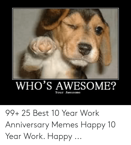 Who S Awesome Your Awesome 99 25 Best 10 Year Work Anniversary