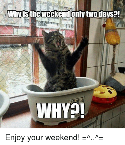 Why Is The Weekend Only Two Days Why Enjoy Your Weekend