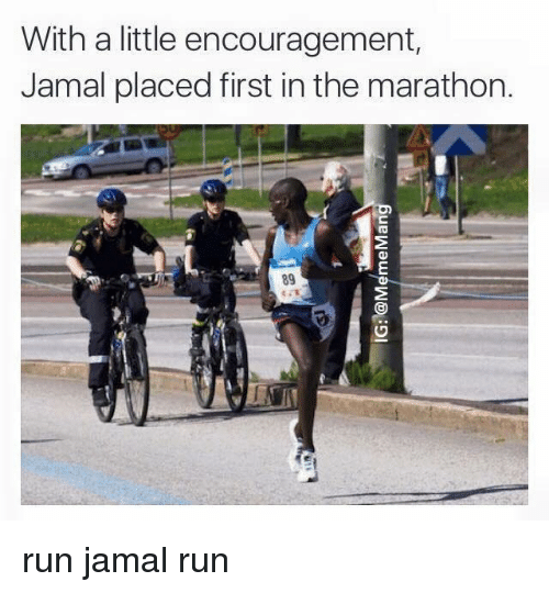 Run Dank Memes And Running With A Little Encouragement Jamal Placed First