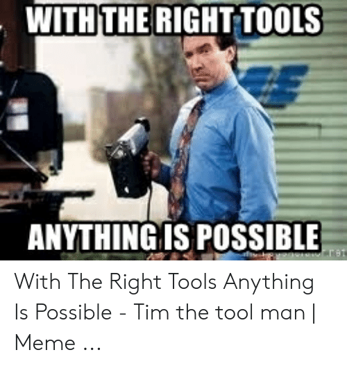 Withthe Right Tools Anything Is Possibl With The Right Tools