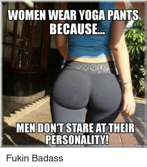 Women Wear Yoga Pants Because Men Don T Stare At Their Personality