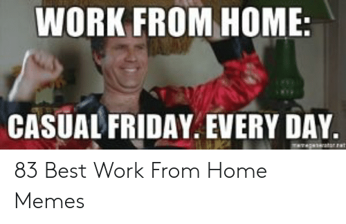 Work From Home Casual Friday Every Day Tegeeatar Ret 83 Best Work