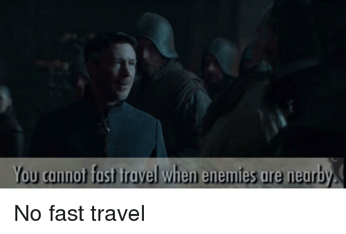 You Cannot Fast Travel When Enemies Are Neurby Game Of Thrones