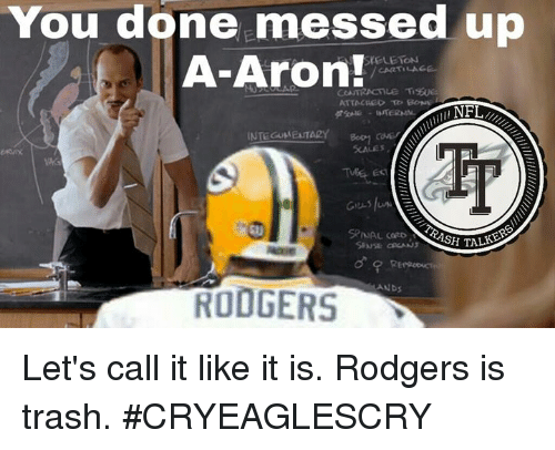 You Done Messed Up A Aron Cartilage Cont H Talk Re Rodgers Ands