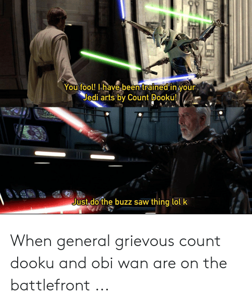 You Fool I Have Been Trained In Your Arts By Count Dooku Jedi