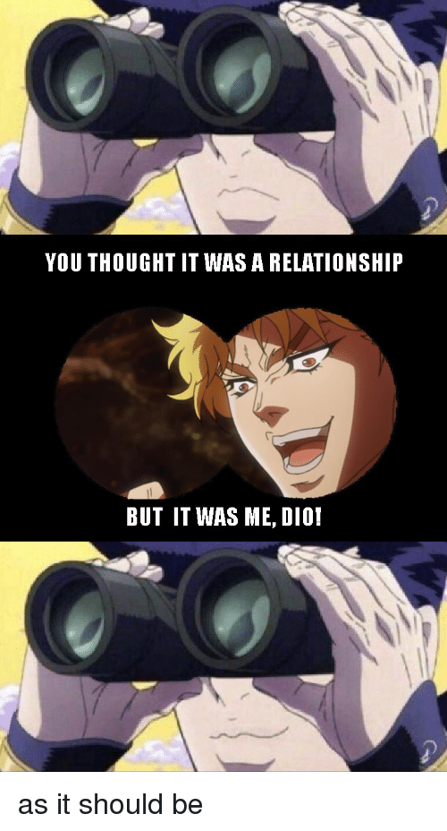 You Thought It Was A Relationship But It Was Me Dio Anime Meme