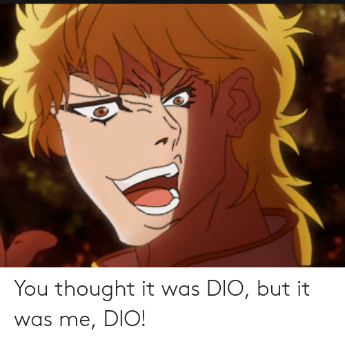 You Thought It Was Dio But It Was Me Dio Thought Meme On Me Me