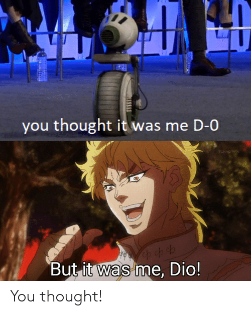 You Thought It Was Me D 0 But It Was Me Dio You Thought Star