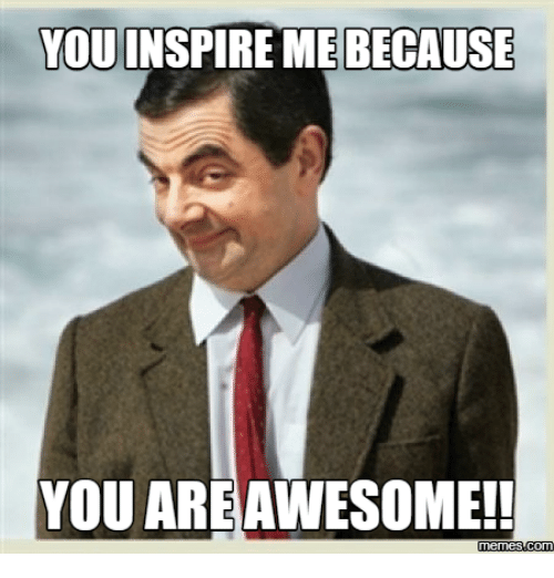 Youinspire Because You Areawesome Memescom Meme You Are