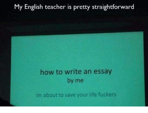 My English Teacher Is Pretty Straightforward How to Write an Essay     Funny  Life  and Teacher  My English teacher is pretty straightforward how  to write