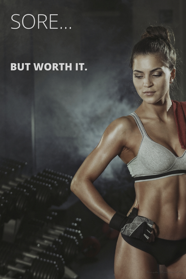 SORE...But Worth it - Motivational Workout Quotes