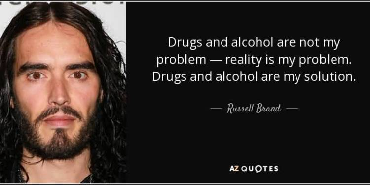 drugs-and-alcohol-are-not-my-problem-reality-is-my-problem-drugs-and-alcohol-are-my-solution-russell-brand