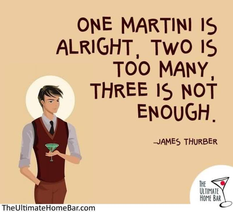 one-martini-is-alright-two-is-too-many-three-is-not-enough-james-thurber