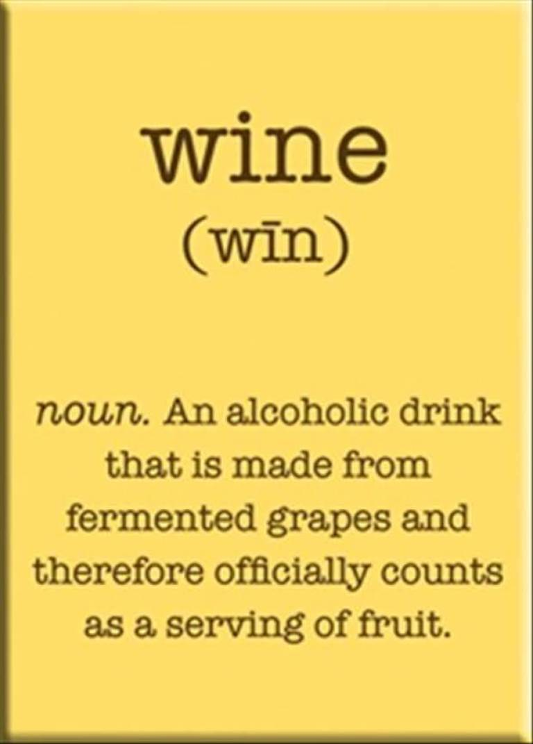 wine-noun-an-alcoholic-drink-that-is-made-from-fermented-grapes-and-therefore-officially-counts-as-a-serving-of-fruit