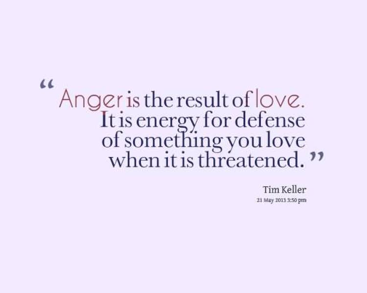anger-is-the-result-of-love-it-is-energy-for-defense-of-something-you-love-when-it-is-threatened-tim-keller