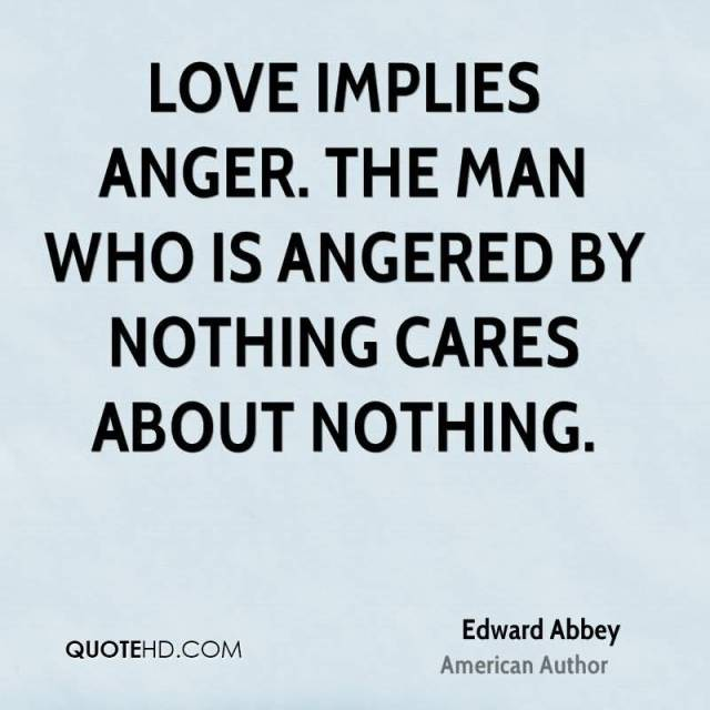 love-implies-anger-the-man-who-is-angered-by-nothing-cares-about-nothing-edward-abbey