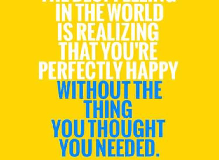 the-best-feeling-in-the-world-is-realizing-that-youre-perfectly-happy-without-the-thing-you-thought-you-needed